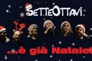 I SetteOttavi... presentano è già Natale, mercoledì 20 dicembre dalle ore 21,00 nella Chiesa di San Michele in Piazza Garibaldi - Cetona